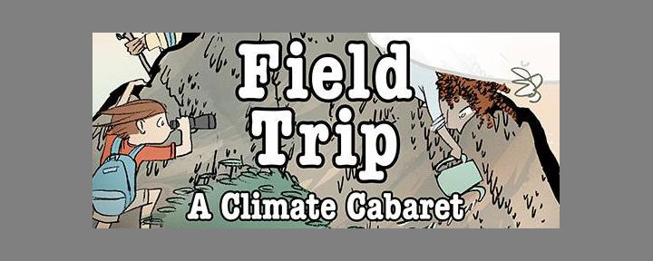 Don't Be Sad, Flying Ace! & Field Trip: A Climate Cabaret