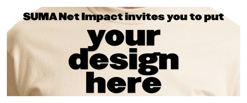 SUMA Net Impact Invites you to put your design here!
